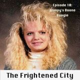 The Frightened City Podcast - Episode 10. Wimpy's Boone Boogie.