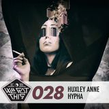 WE GOT THIS MIX 028 FEAT HUXLEY ANNE AND HYPHA