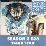 Season 2 Ep 28 - 'Dark Star'