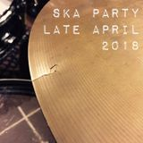 Ska Party Late April 2018
