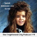 The Frightened City Podcast - Episode 9. Speak Orbison-ese to me.