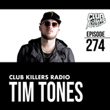 Club Killers Radio #274 - Tim Tones