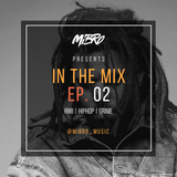 MIBRO | IN THE MIX | EP. 02 | FT. J. COLE, GUCCI MANE, SKEPTA, HEADIE ONE