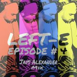 LEFT-E EPISODE #4 (JAYS ALEXANDER MIX)
