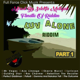 Luv Alone Riddim (full forceclick musik 2017) Mixed By SELEKTA MELLOJAH FANATIC OF RIDDIM
