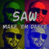 SAW - Make 'Em Dance