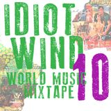 Idiot Wind World Music Mixtape #10
