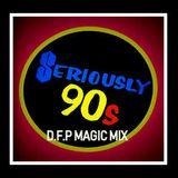 """Seriously 90'S -""""D.F.P Magic Mix""""04/2019"""