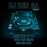 Dj Ben Sa Presents 'KEEPING IT UP WITH THE TEMPO' Edm Mix 2018