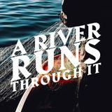 A River Runs Through It - Kendall Shram (Feb 10, 2019)