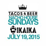 IKAIKA - NACHO HOUSE Sundays @ Tacos & Beer in Las Vegas, NV - JULY 19TH 2015