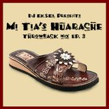 DJ EkSeL -  Mi Tia's Huarache Throwback Mix Ep. #03