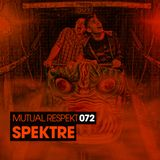 Mutual Respekt 072 with Spektre