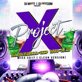DJ WASS & DJ DOTCOM_PRESENTS_PROJECT X_DANCEHALL & HIPHOP_& R&B MIX (2017 - CLEAN VERSION)