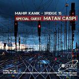 Mahir Kanik - Bridge 15 - Special Guest MATAN CASPI - (Cosmos Radio December 2016 )