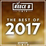 DJReeceB Presents - The Best of 2017 │ Rap/Grime/R&B/Dance/Urban │FOLLOW ME ON INSTAGRAM: @DJREECEB
