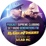 DJ GOLDFINGERS PODCAST SUPREME CLUBBING GENERATIONS FM HOSTED BY WLAD MC