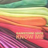 Rainstorm Qdos - Know Me (14.02.2017)
