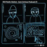 360Radiostation : Som Serious Podcast 01