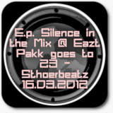E.p. Silence in the Mix @ Eazt Pakk goes to 23 - Sthoerbeatz 16.03.2012