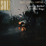 Hotel Stories. Chapter III: Rain Drops by Akshay Mathker