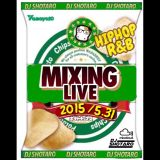 MIXING LIVE 2015/5.31 (HIPHOP.R&B) MIXED BY DJ SHOTARO