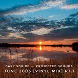 Projected Sounds - June 2003 [Vinyl Mix] Pt.1