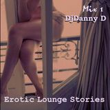 DjDanny D - Erotic Lounge Stories Mix 1