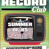 Glossop Record Club: SUMMER OF '85 (July 2015)