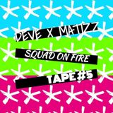 Deve & Matizz - Squad On Fire Tape #5