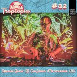 Troptopia Troptopia #32 w/ Cal Jader from Movimientos UK 18.07.192019