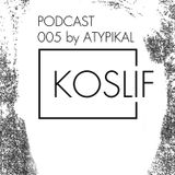 Koslif Podcast 005 by ATYPIKAL
