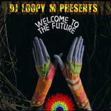 DJ Loopy M Presents : Welcome To The Future