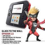 Glass to the Wall Ep.22: 2DS Debate & The Wonderful 101
