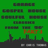 Garage, Gospel House, Soulful House Classics Part 3