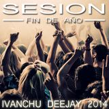 SESION FIN DE AÑO - IVANCHU DJ 2014