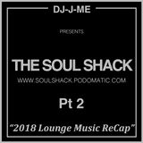 The Soul Shack (Feb 2019 Pt 2) aka 2018 Lounge Music ReCap cont'd
