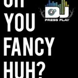 "The ""Oh you fancy, Huh?"" Mixtape- Dj PressPlay"