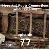 Blues And Roots Connections, with Paul Long: episode 77