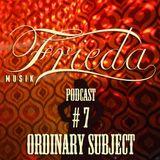 ORDINARY SUBJECT FRIEDA MUSIK #7 for sceen.fm