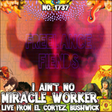 #1737: I Ain't No Miracle Worker (live from El Cortez, Bushwick)
