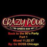 Crazy Pour Back 2 the 90's Party 11.22.17 Part 1