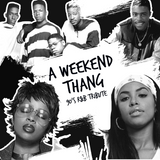 A WEEKEND THANG (90'S R&B TRIBUTE)
