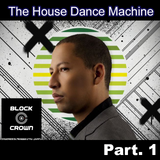 The House Dance Machine Special: Block & Crown, Part. 1