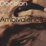 Decision vs. Ambivalence