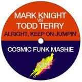 Mark Knight vs. Todd Terry - Alright, Keep On Jumpin' (COSMIC FUNK Mashie)