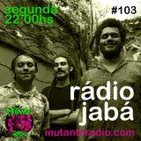 Rádio Jabá (EP.103 na MUTANTE RADIO) - Vol.218