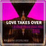 Love Takes Over (A Deep House Love Mix) by Lady J of Hollywood