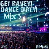 Get Ravey! Dance Dirty! [Mix 5]