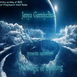 Jenya Garniychuk - The Magic Of Uplifting # 005 (08.11.15 on Progressive World Radio)